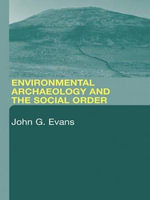 Environmental Archaeology and the Social Order : Studies in Soil Micromorphology and Landscape Evol... - John G. Evans