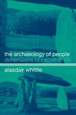 The Archaeology of People : Dimensions of Neolithic Life - A.W.R. Whittle