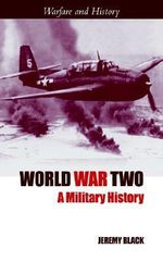 World War Two : A Military History - Professor Jeremy Black