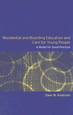 Residential and Bording Education and Care for Young People : A Model for Good Management and Practice - Ewan Anderson