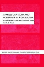 Japanese Capitalism and Modernity in a Global Era : Refabricating Lifetime Employment Relations - Peter Matanle