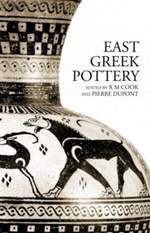 East Greek Pottery : R. M. Cook and Pierre Dupont - R.M. Cook