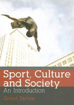 Sport Culture and Society : An Introduction - Grant Jarvie