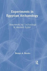 Experiments in Egyptian Archaeology : Stoneworking Technology in Ancient Egypt - Denys A. Stocks