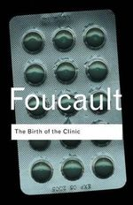 The Birth of the Clinic : An Archaeology of Medical Perception - Michel Foucault