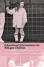 Educational Interventions for Refugee Children : Theoretical Perspectives and Implementing Best Practice - Richard Hamilton