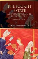 The Fourth Estate : A History of Women in the Middle Ages - Shulamith Shahar