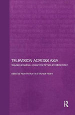 Television Across Asia : TV Industries, Program Formats and Globalisation