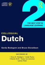 Colloquial Dutch 2 : The Next Step in Language Learning - Gerda Bodegom