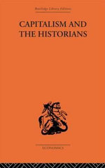 Capitalism and the Historians :  Essays by T.S. Ashton [And Others] - F. A. Hayek