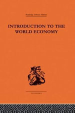 Introduction to the World Economy : Aspects of the World Economy in War and Peace - A.J. Brown