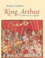 King Arthur : The Truth Behind the Legend - Rodney Castleden