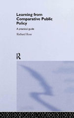 Learning from Comparative Public Policy : A Guide to Analysis - Richard Rose