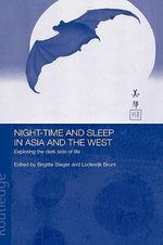 Night-time and Sleep in Asia and the West : Exploring the Dark Side of Life - Brigitte Steger