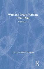 Womens Travel Writing 1750-1850 : Volume 1 - Caroline Franklin