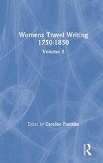 Womens Travel Writing 1750-1850 : Volume 2 - Caroline Franklin