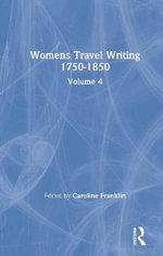 Womens Travel Writing 1750-1850 : Vol. 4 - Caroline Franklin