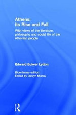 Athens : Its Rise and Fall - Sir Edward Bulwer-Lytton
