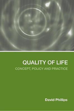Quality of Life : Concept, Policy and Prcatice - David Phillips