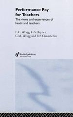 Performance Pay for Teachers : The Views and Experiences of Heads and Teachers - E.C. Wragg