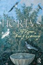 The Roman Book of Gardening : The Roman Book of Gardening - John Henderson