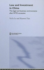 Law and Investment in China : The Legal and Business Environments after China's WTO Accession - Vai Io Lo