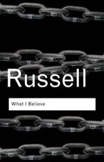 What I Believe :  A New Social Analysis - Bertrand Russell