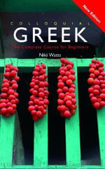 Colloquial Greek : The Complete Course for Beginners - Niki Watts