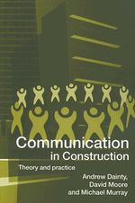 Communication in Construction : Theory and Practice - Andrew Dainty