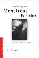 Managing the Monstrous Feminine : Regulating the Reproductive Body - Jane M. Ussher