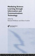 Mediating Science Learning Through Information and Communications Technology :  Confronting Cognitions in Computer-Supported Coll...