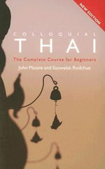 Colloquial Thai : The Complete Course for Beginners - Saowalak Rodchue