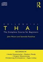 Colloquial Thai : Colloquials - John Moore