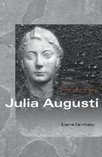 Julia Augusti : The Emperor's Daughter - Elaine Fantham