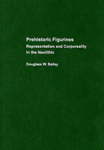 Prehistoric Figurines : Representation and Corporeality in the Neolithic - Douglass Bailey