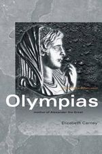 Olympias : Mother of Alexander the Great - Elizabeth Carney