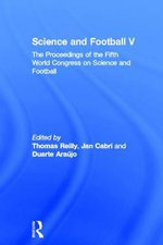 Science and Football: v. 5 : The Proceedings of the 5th World Congress on Sports Science and Football