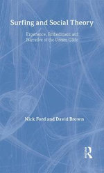 Surfing and Social Theory : Experience, Embodiment and Narrative of the Dream Glide - Nicholas J. Ford
