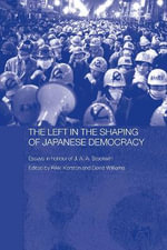 The Left in the Shaping of Japanese Democracy : Essays in Honour of J.A.A. Stockwin - David Williams