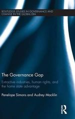 The Governance Gap : Extractive Industries, Human Rights, and the Home State Advantage - Penelope Simons