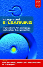 Integrated E-Learning : Implications for Pedagogy, Technology and Organization