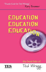 Education, Education, Education : The Best Bits of Ted Wragg - E. C. Wragg
