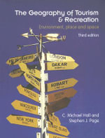 The Geography of Tourism and Recreation : Environment, Place and Space - C. Michael Hall