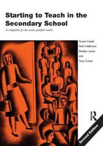 Starting to Teach in the Secondary School : a Companion for the Newly Qualified Teacher - Susan Capel