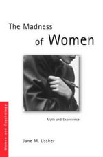 The Madness of Women : Myth and Experience - Jane M. Ussher