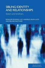 Sibling Identity and Relationships : Sisters and Brothers - Lucy Hadfield