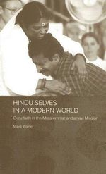Hindu Selves in a Modern World : Guru Faith in the Mata Amritanandamayi Mission - Maya Warrier