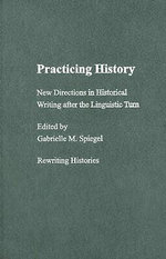 Practicing History New Directions : New Directions in Historical Writing after the Linguistic Turn
