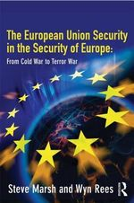 The European Union Security in the Security of Europe : From Cold War to Terror War - David Broughton