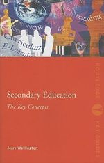 Secondary Education : The Key Concepts - Jerry Wellington